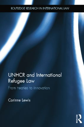 UNHCR and International Refugee Law: From Treaties to Innovation book cover