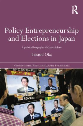 Policy Entrepreneurship and Elections in Japan: A Political Biogaphy of Ozawa Ichirō book cover