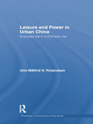 Leisure and Power in Urban China: Everyday life in a Chinese city, 1st Edition (Paperback) book cover