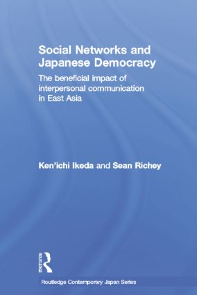 Social Networks and Japanese Democracy: The Beneficial Impact of Interpersonal Communication in East Asia, 1st Edition (Paperback) book cover