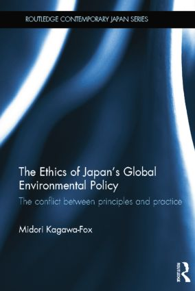The Ethics of Japan's Global Environmental Policy: The conflict between principles and practice, 1st Edition (Paperback) book cover