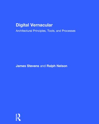 Digital Vernacular: Architectural Principles, Tools, and Processes (Hardback) book cover