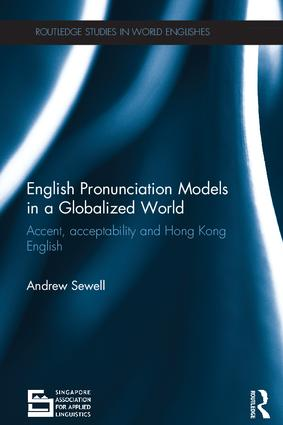 English Pronunciation Models in a Globalized World: Accent, Acceptability and Hong Kong English book cover