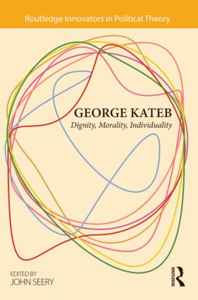 George Kateb: Dignity, Morality, Individuality, 1st Edition (Hardback) book cover