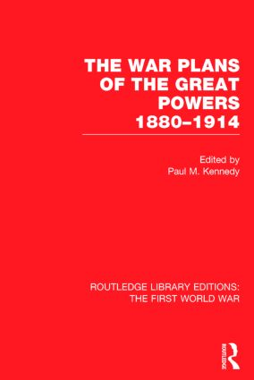 The War Plans of the Great Powers (RLE The First World War): 1880-1914 book cover