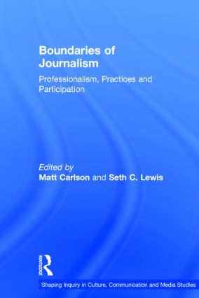 Boundaries of Journalism: Professionalism, Practices and Participation, 1st Edition (Hardback) book cover