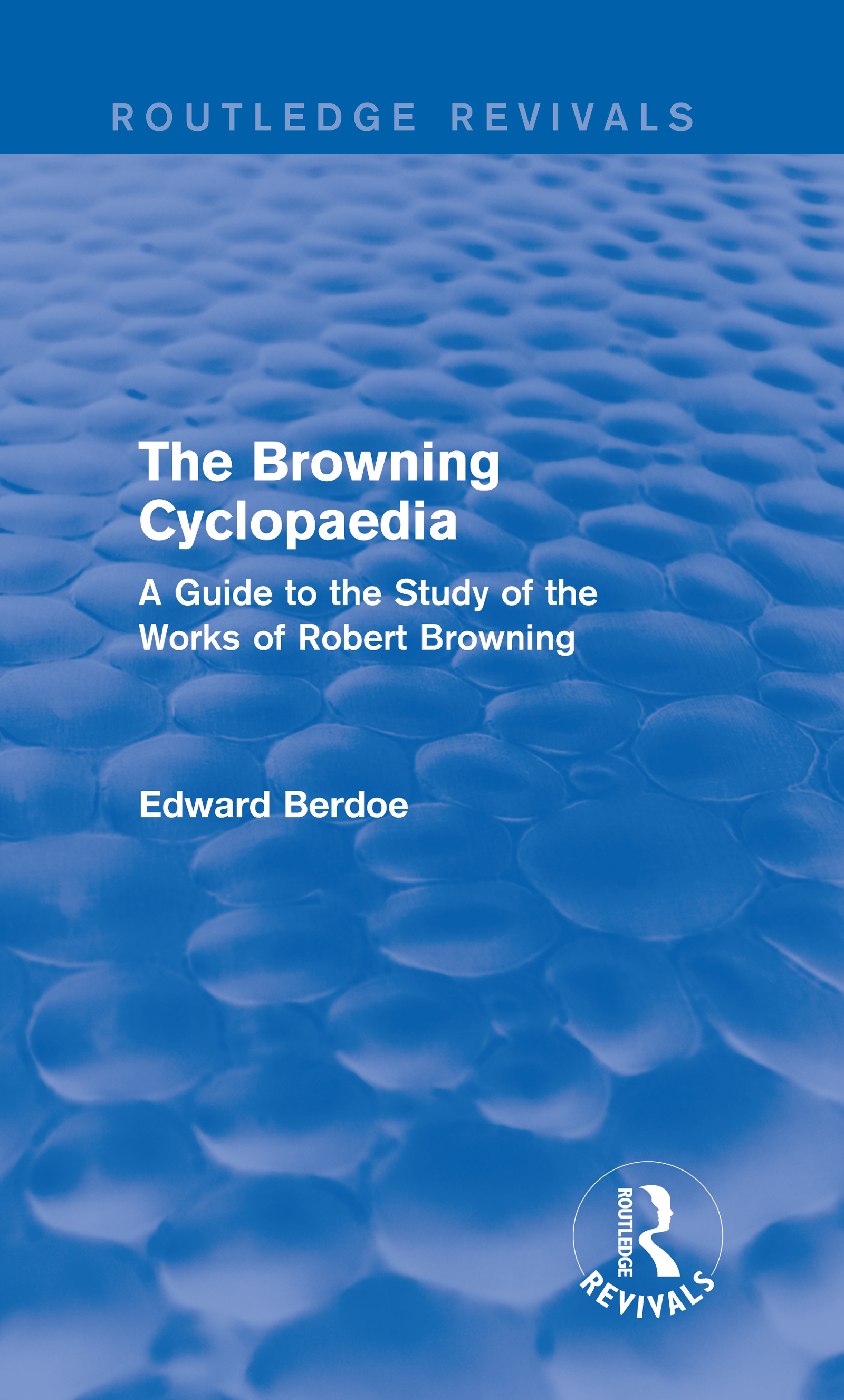 The Browning Cyclopaedia (Routledge Revivals): A Guide to the Study of the Works of Robert Browning book cover