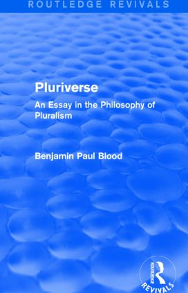 Pluriverse (Routledge Revivals): An Essay in the Philosophy of Pluralism, 1st Edition (e-Book) book cover