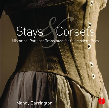 Stays and Corsets: Historical Patterns Translated for the Modern Body book cover