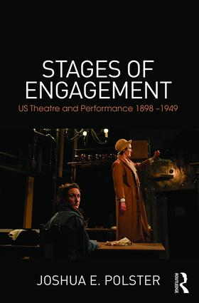 Stages of Engagement: U.S. Theatre and Performance 1898-1949, 1st Edition (Paperback) book cover
