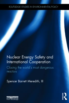 Nuclear Energy Safety and International Cooperation: Closing the World's Most Dangerous Reactors book cover