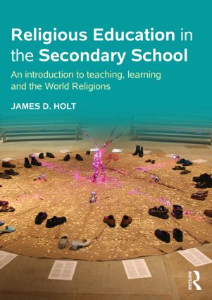 Religious Education in the Secondary School: An introduction to teaching, learning and the World Religions, 1st Edition (Paperback) book cover