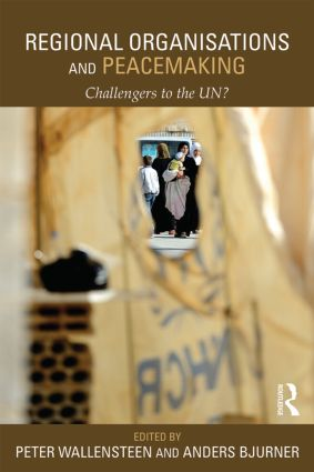 Regional Organizations and Peacemaking: Challengers to the UN?, 1st Edition (Paperback) book cover