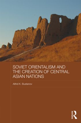 Soviet Orientalism and the Creation of Central Asian Nations book cover