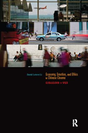 Economy, Emotion, and Ethics in Chinese Cinema: Globalization on Speed book cover