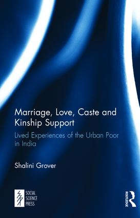 Marriage, Love, Caste and Kinship Support: Lived Experiences of the Urban Poor in India, 1st Edition (Hardback) book cover