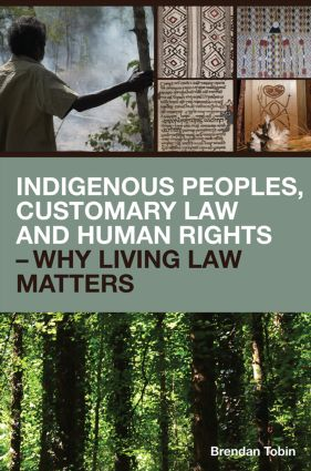 Indigenous Peoples, Customary Law and Human Rights - Why Living Law Matters book cover