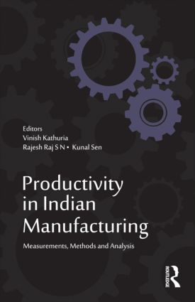 Productivity in Indian Manufacturing: Measurements, Methods and Analysis, 1st Edition (Hardback) book cover