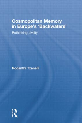 Cosmopolitan Memory in Europe's 'Backwaters': Rethinking civility, 1st Edition (Paperback) book cover