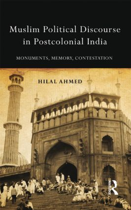 Muslim Political Discourse in Postcolonial India: Monuments, Memory, Contestation, 1st Edition (Hardback) book cover
