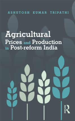 Agricultural Prices and Production in Post-reform India: 1st Edition (Hardback) book cover
