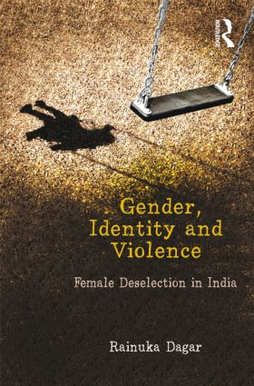 Gender, Identity and Violence: Female Deselection in India book cover