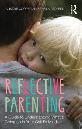Reflective Parenting: A Guide to Understanding What's Going on in Your Child's Mind, 1st Edition (Paperback) book cover