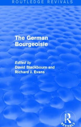 The German Bourgeoisie (Routledge Revivals): Essays on the Social History of the German Middle Class from the Late Eighteenth to the Early Twentieth Century, 1st Edition (Paperback) book cover