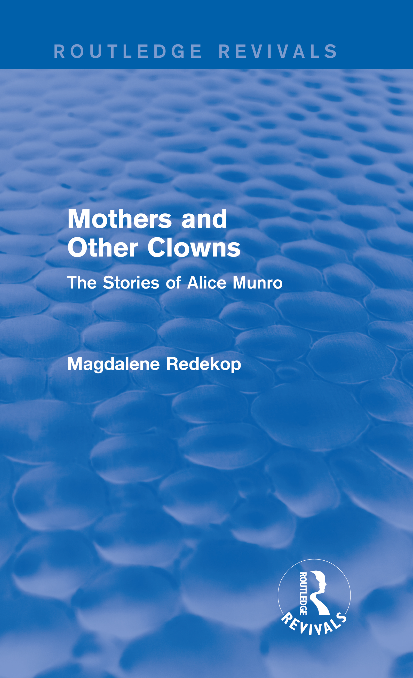 Mothers and Other Clowns (Routledge Revivals): The Stories of Alice Munro (Hardback) book cover