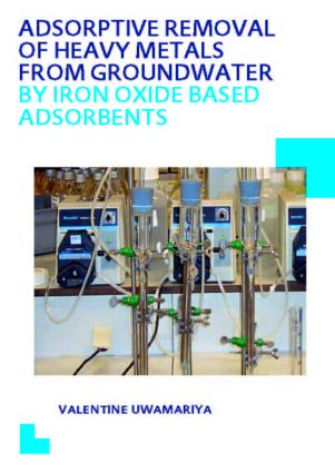 Adsorptive Removal of Heavy Metals from Groundwater by Iron Oxide Based Adsorbents book cover