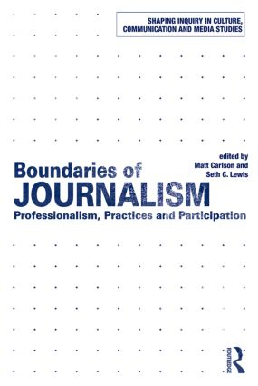 Boundaries of Journalism: Professionalism, Practices and Participation (Paperback) book cover
