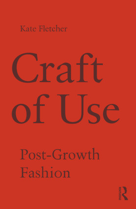 Craft of Use: Post-Growth Fashion, 1st Edition (Hardback) book cover