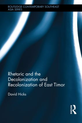Rhetoric and the Decolonization and Recolonization of East Timor book cover