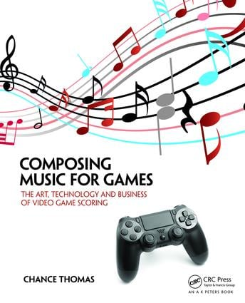 Composing Music for Games: The Art, Technology and Business of Video Game Scoring book cover