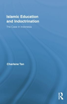 Islamic Education and Indoctrination: The Case in Indonesia book cover