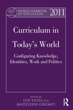World Yearbook of Education 2011: Curriculum in Today's World: Configuring Knowledge, Identities, Work and Politics (Paperback) book cover