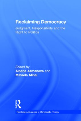 Reclaiming Democracy: Judgment, Responsibility and the Right to Politics, 1st Edition (Hardback) book cover