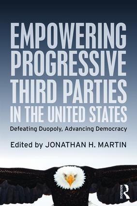 Empowering Progressive Third Parties in the United States: Defeating Duopoly, Advancing Democracy, 1st Edition (Paperback) book cover