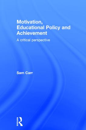 Motivation, Educational Policy and Achievement: A critical perspective, 1st Edition (Hardback) book cover