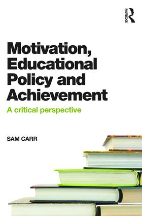 Motivation, Educational Policy and Achievement: A critical perspective, 1st Edition (Paperback) book cover