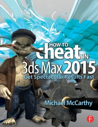 How to Cheat in 3ds Max 2015: Get Spectacular Results Fast book cover