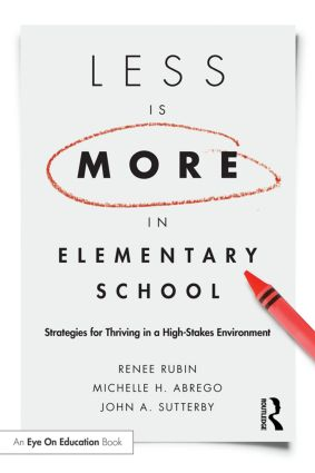 Less Is More in Elementary School: Strategies for Thriving in a High-Stakes Environment book cover