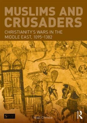 Muslims and Crusaders: Christianity's Wars in the Middle East, 1095-1382, from the Islamic Sources book cover
