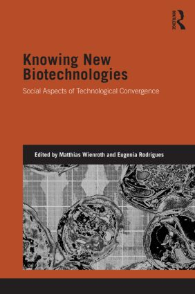 Knowing New Biotechnologies: Social Aspects of Technological Convergence book cover