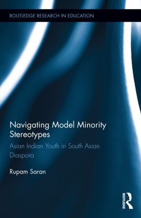 Navigating Model Minority Stereotypes: Asian Indian Youth in South Asian Diaspora, 1st Edition (Paperback) book cover