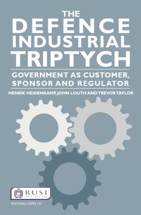 The Defence Industrial Triptych: Government as a Customer, Sponsor and Regulator of Defence Industry book cover