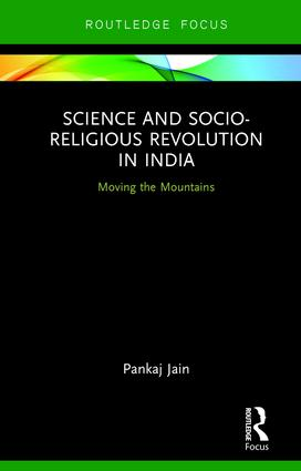 Science and Socio-Religious Revolution in India: Moving the Mountains, 1st Edition (Hardback) book cover