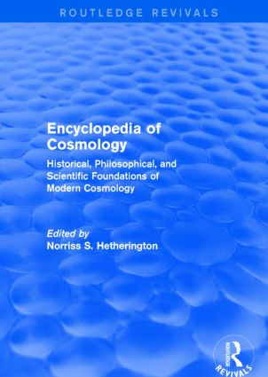 Encyclopedia of Cosmology (Routledge Revivals): Historical, Philosophical, and Scientific Foundations of Modern Cosmology (Hardback) book cover