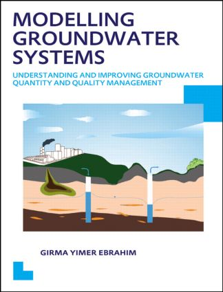 Modelling Groundwater Systems: Understanding and Improving Groundwater Quantity and Quality Management: 1st Edition (Paperback) book cover