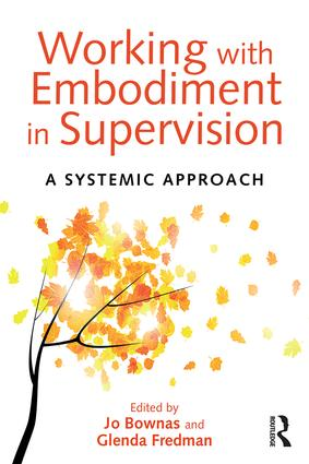 Working with Embodiment in Supervision: A systemic approach, 1st Edition (Paperback) book cover